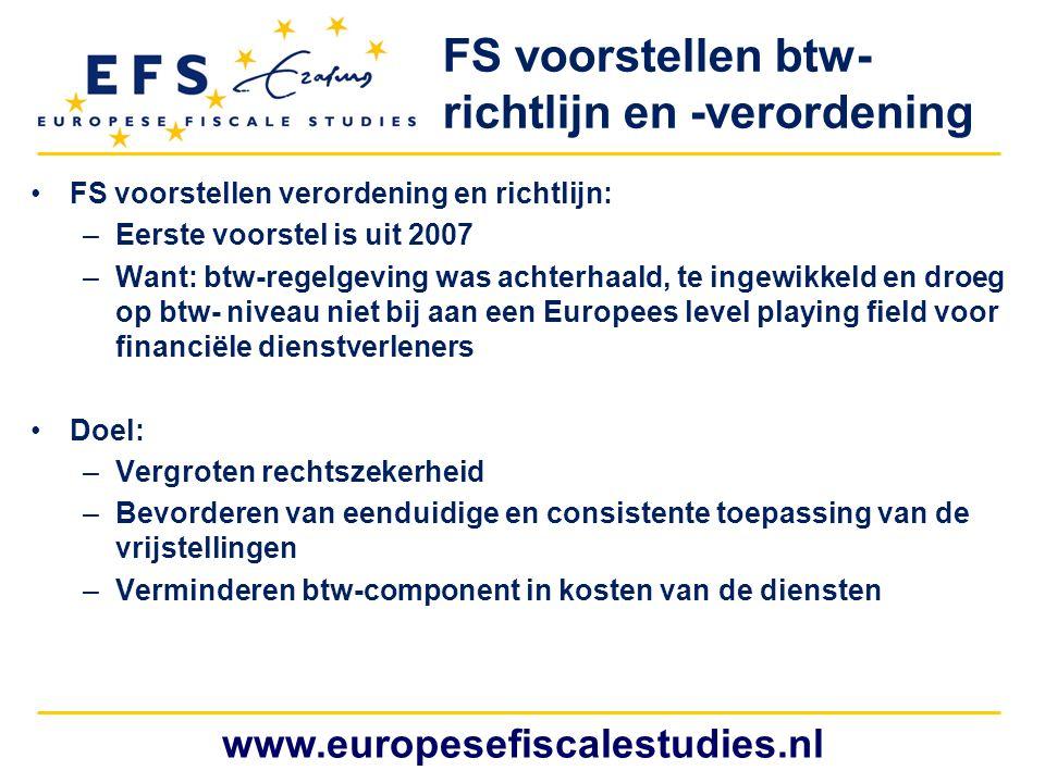 www.europesefiscalestudies.nl FS voorstellen btw- richtlijn en -verordening FS voorstellen verordening en richtlijn: –Eerste voorstel is uit 2007 –Wan