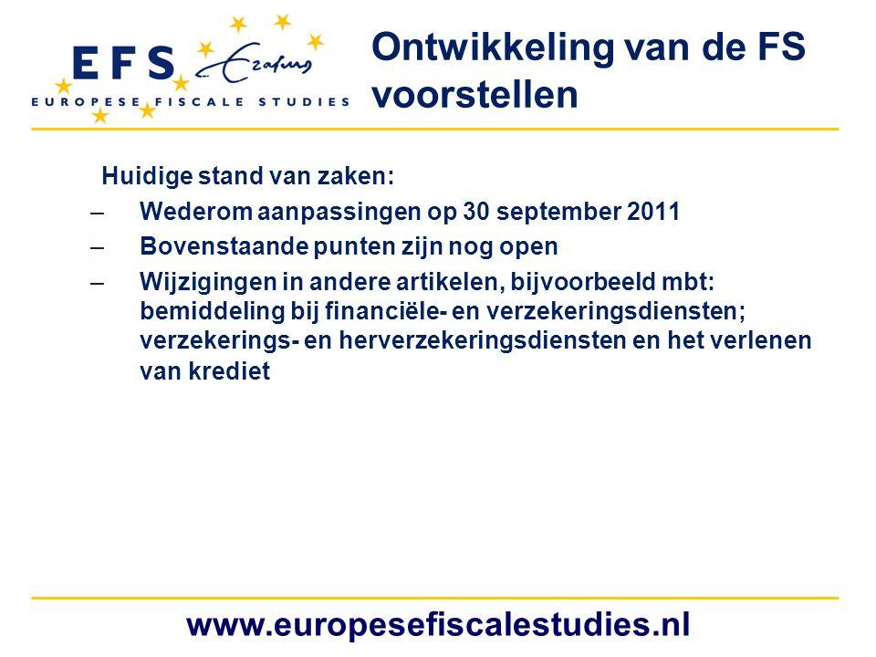 www.europesefiscalestudies.nl Huidige stand van zaken: –Wederom aanpassingen op 30 september 2011 –Bovenstaande punten zijn nog open –Wijzigingen in a