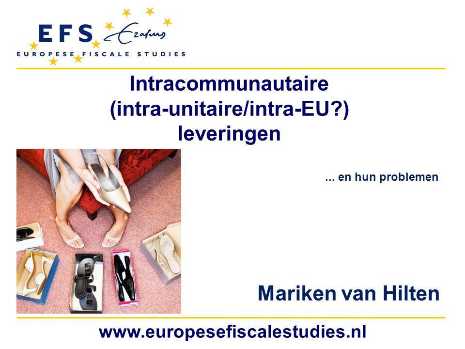 Intracommunautaire (intra-unitaire/intra-EU?) leveringen www.europesefiscalestudies.nl... en hun problemen Mariken van Hilten
