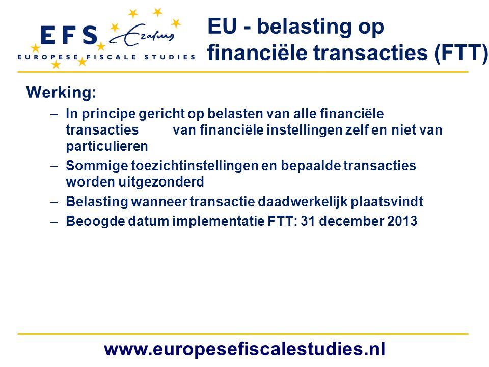 www.europesefiscalestudies.nl Werking: –In principe gericht op belasten van alle financiële transactiesvan financiële instellingen zelf en niet van pa
