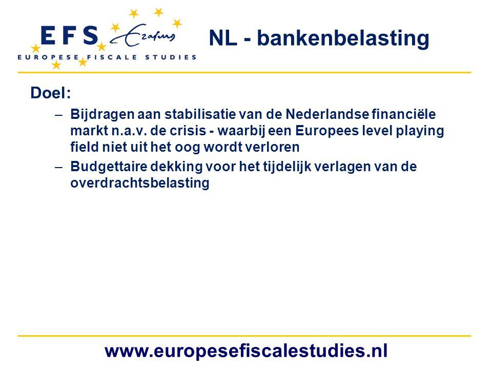 www.europesefiscalestudies.nl Doel: –Bijdragen aan stabilisatie van de Nederlandse financiële markt n.a.v. de crisis - waarbij een Europees level play