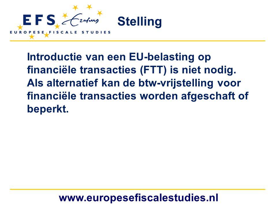 www.europesefiscalestudies.nl Stelling Introductie van een EU-belasting op financiële transacties (FTT) is niet nodig. Als alternatief kan de btw-vrij