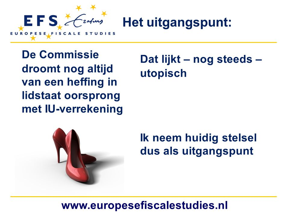 www.europesefiscalestudies.nl FS voorstellen btw- richtlijn en -verordening FS voorstellen verordening en richtlijn: –Eerste voorstel is uit 2007 –Want: btw-regelgeving was achterhaald, te ingewikkeld en droeg op btw- niveau niet bij aan een Europees level playing field voor financiële dienstverleners Doel: –Vergroten rechtszekerheid –Bevorderen van eenduidige en consistente toepassing van de vrijstellingen –Verminderen btw-component in kosten van de diensten