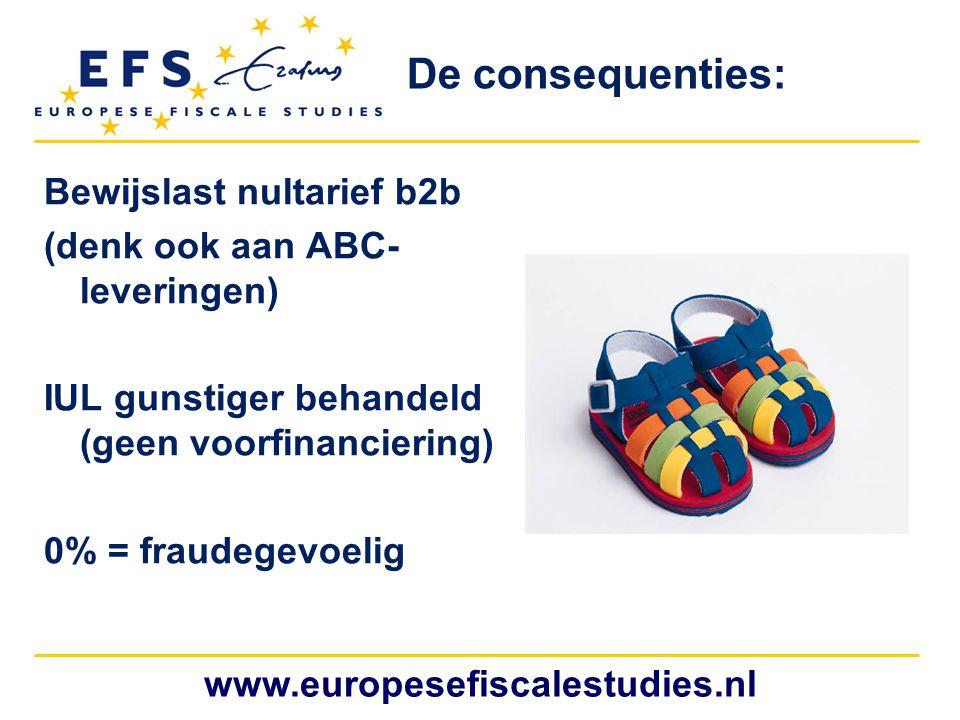 www.europesefiscalestudies.nl Bewijslast nultarief b2b (denk ook aan ABC- leveringen) IUL gunstiger behandeld (geen voorfinanciering) 0% = fraudegevoe