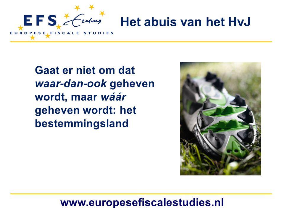 www.europesefiscalestudies.nl Gaat er niet om dat waar-dan-ook geheven wordt, maar wáár geheven wordt: het bestemmingsland Het abuis van het HvJ