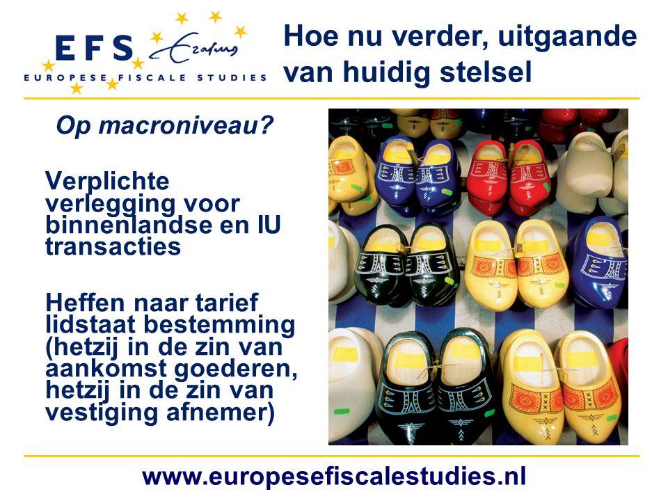 www.europesefiscalestudies.nl Hoe nu verder, uitgaande van huidig stelsel Op macroniveau? Verplichte verlegging voor binnenlandse en IU transacties He
