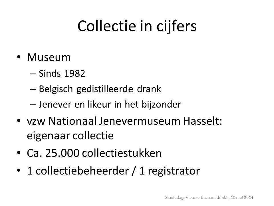 Collectie in cijfers Museum – Sinds 1982 – Belgisch gedistilleerde drank – Jenever en likeur in het bijzonder vzw Nationaal Jenevermuseum Hasselt: eigenaar collectie Ca.