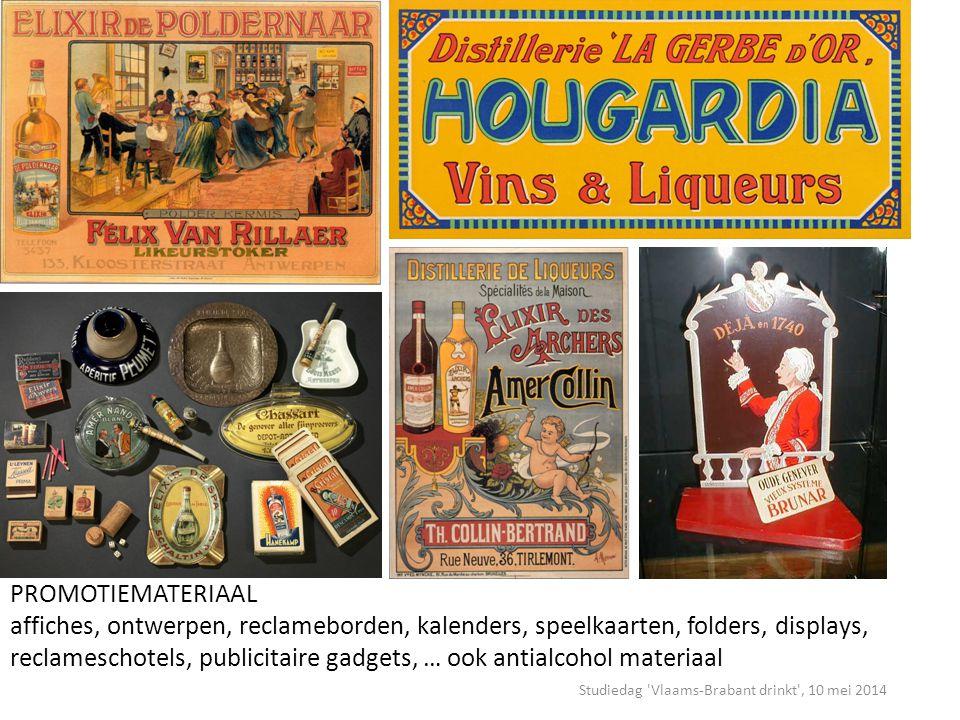 Studiedag Vlaams-Brabant drinkt , 10 mei 2014 PROMOTIEMATERIAAL affiches, ontwerpen, reclameborden, kalenders, speelkaarten, folders, displays, reclameschotels, publicitaire gadgets, … ook antialcohol materiaal