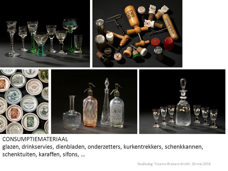 Studiedag Vlaams-Brabant drinkt , 10 mei 2014 CONSUMPTIEMATERIAAL glazen, drinkservies, dienbladen, onderzetters, kurkentrekkers, schenkkannen, schenktuiten, karaffen, sifons, …