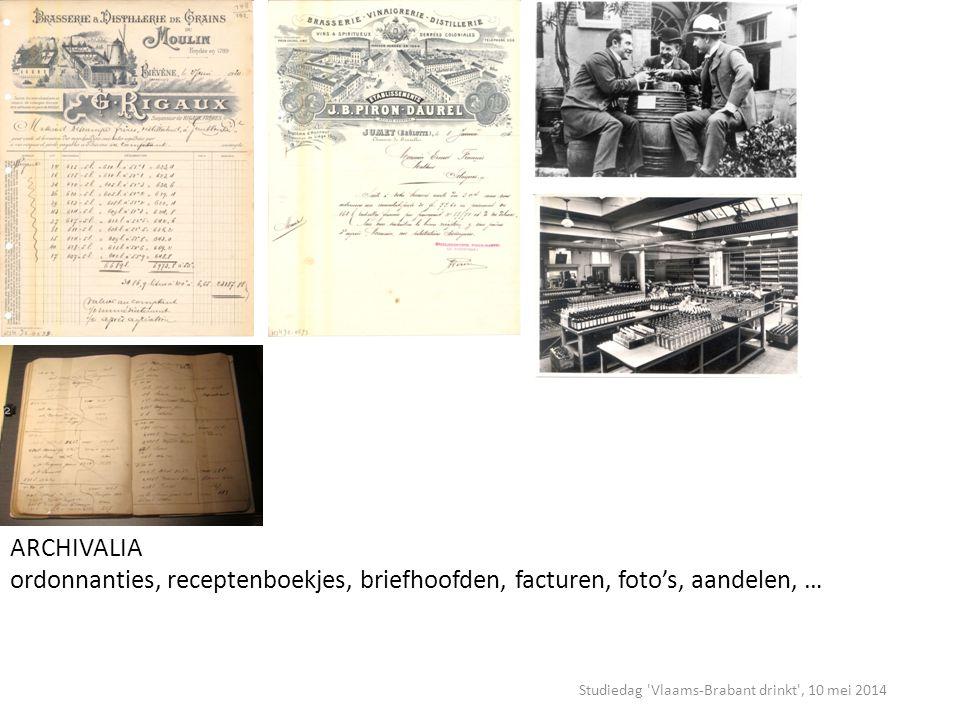 Studiedag Vlaams-Brabant drinkt , 10 mei 2014 ARCHIVALIA ordonnanties, receptenboekjes, briefhoofden, facturen, foto's, aandelen, …