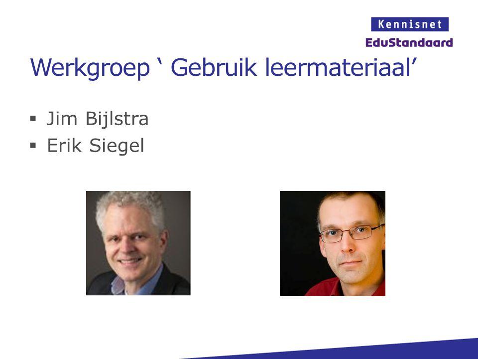 Werkgroep ' Gebruik leermateriaal'  Jim Bijlstra  Erik Siegel