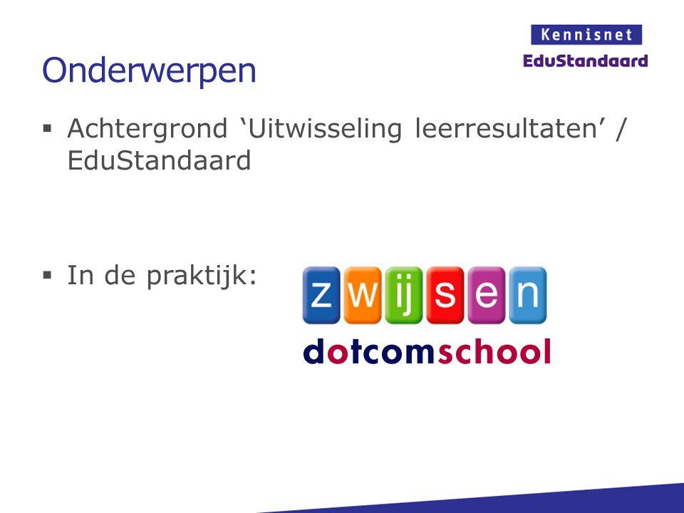 Onderwerpen  Achtergrond 'Uitwisseling leerresultaten' / EduStandaard  In de praktijk: