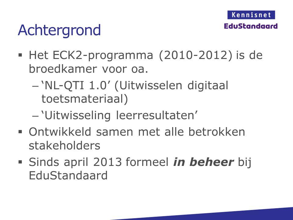 Achtergrond  Het ECK2-programma (2010-2012) is de broedkamer voor oa. – 'NL-QTI 1.0' (Uitwisselen digitaal toetsmateriaal) – 'Uitwisseling leerresult