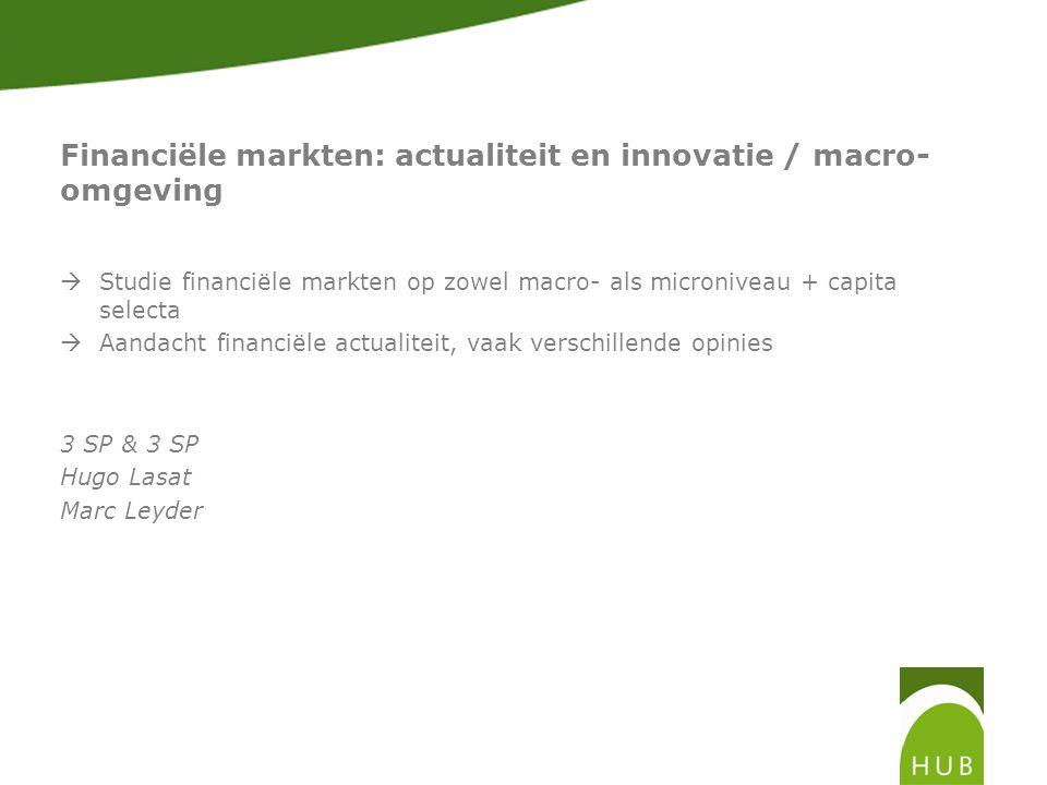 Financiële markten: actualiteit en innovatie / macro- omgeving  Studie financiële markten op zowel macro- als microniveau + capita selecta  Aandacht financiële actualiteit, vaak verschillende opinies 3 SP & 3 SP Hugo Lasat Marc Leyder