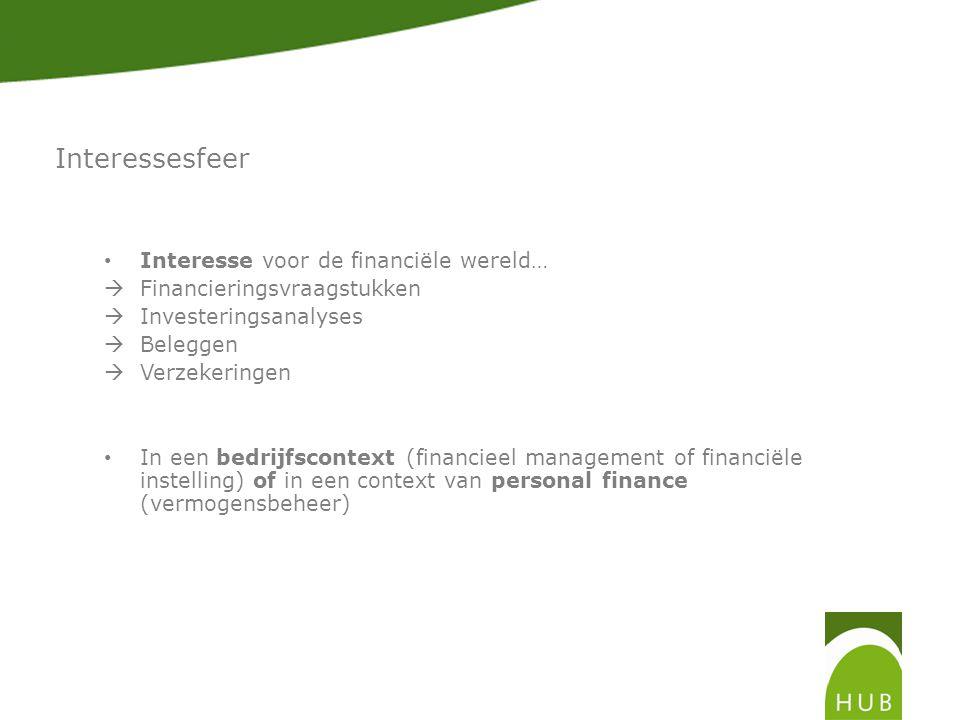 Interessesfeer Interesse voor de financiële wereld…  Financieringsvraagstukken  Investeringsanalyses  Beleggen  Verzekeringen In een bedrijfscontext (financieel management of financiële instelling) of in een context van personal finance (vermogensbeheer)