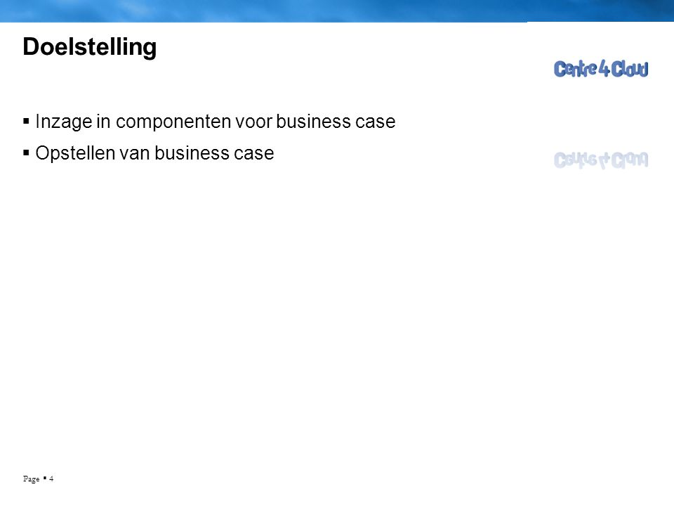 Page  4 Doelstelling  Inzage in componenten voor business case  Opstellen van business case Ruud Ramakers