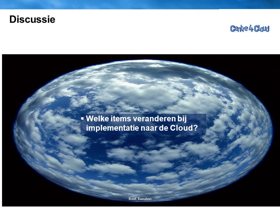 Page  6 Discussie  Welke items veranderen bij implementatie naar de Cloud? Ruud Ramakers