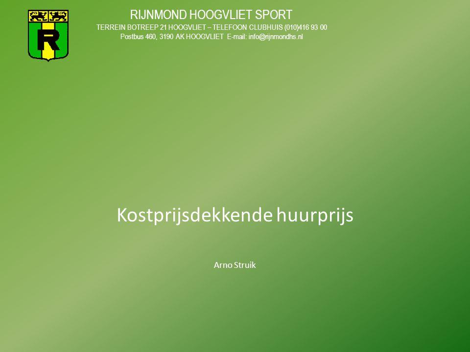 Kostprijsdekkende huurprijs Arno Struik RIJNMOND HOOGVLIET SPORT TERREIN BOTREEP 21 HOOGVLIET – TELEFOON CLUBHUIS (010)416 93 00 Postbus 460, 3190 AK