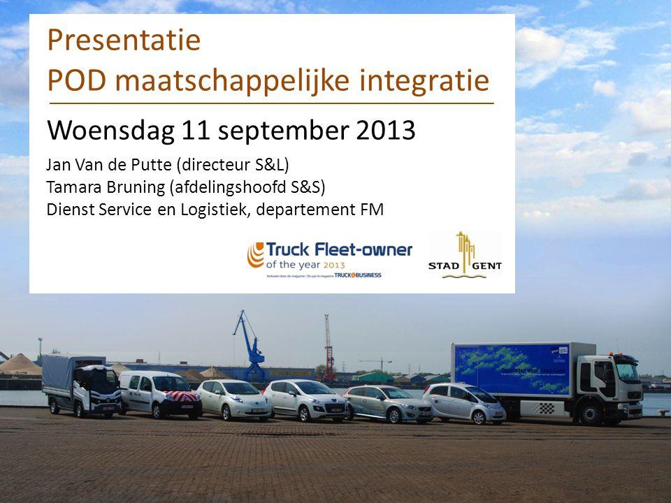 Presentatie POD maatschappelijke integratie Woensdag 11 september 2013 Jan Van de Putte (directeur S&L) Tamara Bruning (afdelingshoofd S&S) Dienst Service en Logistiek, departement FM