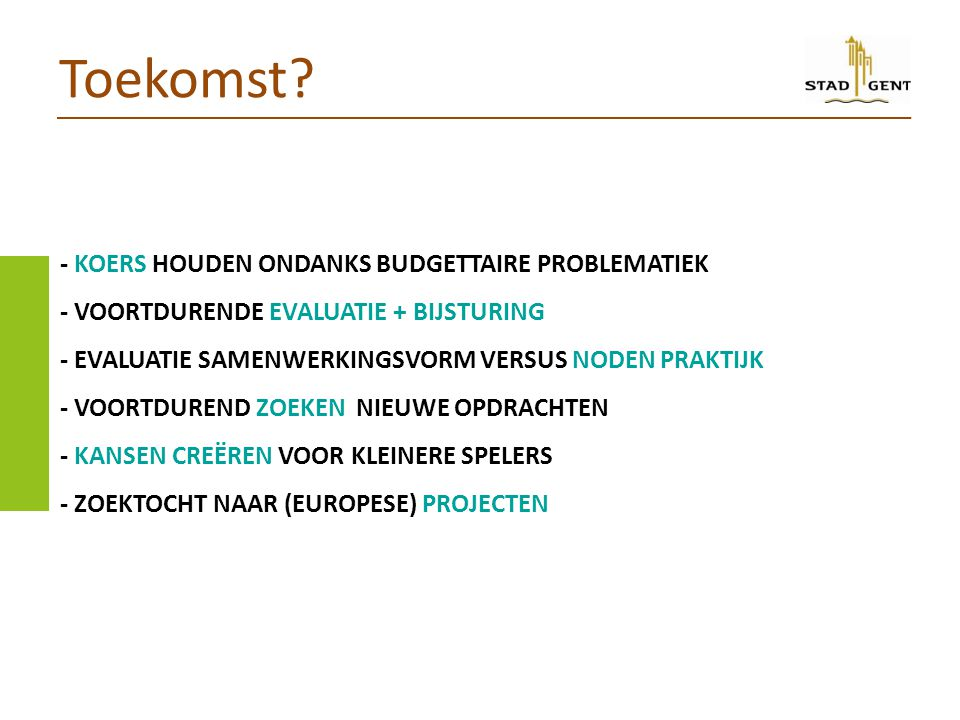 - KOERS HOUDEN ONDANKS BUDGETTAIRE PROBLEMATIEK - VOORTDURENDE EVALUATIE + BIJSTURING - EVALUATIE SAMENWERKINGSVORM VERSUS NODEN PRAKTIJK - VOORTDUREND ZOEKEN NIEUWE OPDRACHTEN - KANSEN CREËREN VOOR KLEINERE SPELERS - ZOEKTOCHT NAAR (EUROPESE) PROJECTEN Toekomst?
