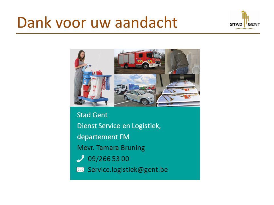 Stad Gent Dienst Service en Logistiek, departement FM Mevr. Tamara Bruning 09/266 53 00 Service.logistiek@gent.be Dank voor uw aandacht
