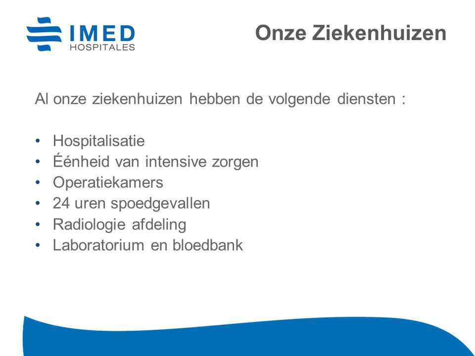 Al onze ziekenhuizen hebben de volgende diensten : Hospitalisatie Éénheid van intensive zorgen Operatiekamers 24 uren spoedgevallen Radiologie afdelin