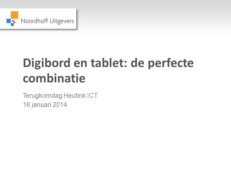 Digibord en tablet: de perfecte combinatie Terugkomdag Heutink ICT 16 januari 2014