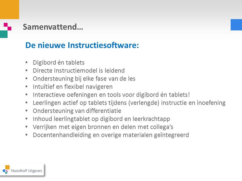 Samenvattend… De nieuwe Instructiesoftware: Digibord én tablets Directe Instructiemodel is leidend Ondersteuning bij elke fase van de les Intuïtief en flexibel navigeren Interactieve oefeningen en tools voor digibord én tablets.