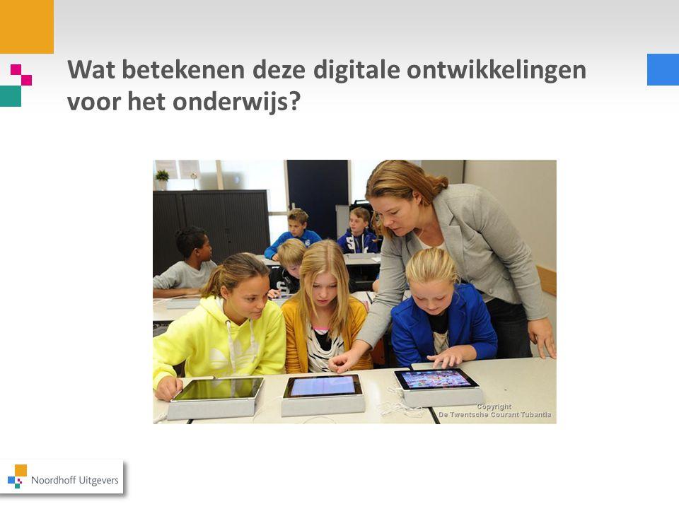Wat betekenen deze digitale ontwikkelingen voor het onderwijs?
