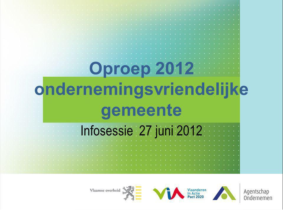 Oproep 2012 ondernemingsvriendelijke gemeente Infosessie 27 juni 2012