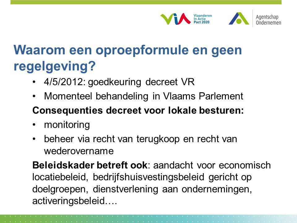 Waarom een oproepformule en geen regelgeving? 4/5/2012: goedkeuring decreet VR Momenteel behandeling in Vlaams Parlement Consequenties decreet voor lo