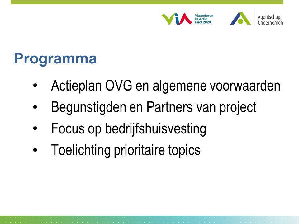 Programma Actieplan OVG en algemene voorwaarden Begunstigden en Partners van project Focus op bedrijfshuisvesting Toelichting prioritaire topics