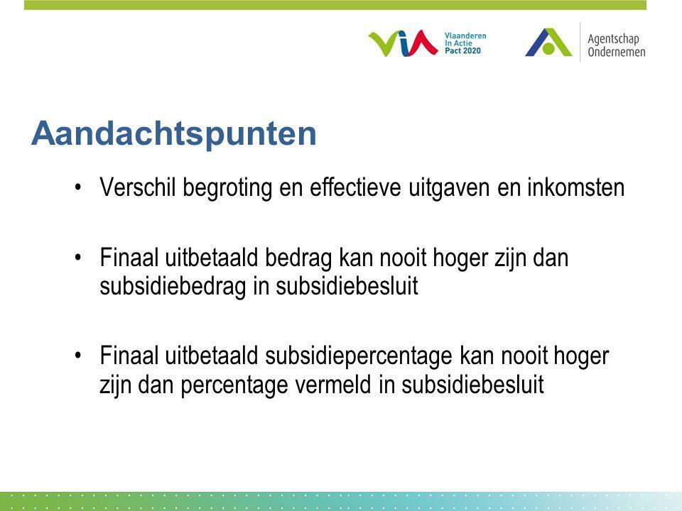 Aandachtspunten Verschil begroting en effectieve uitgaven en inkomsten Finaal uitbetaald bedrag kan nooit hoger zijn dan subsidiebedrag in subsidiebes