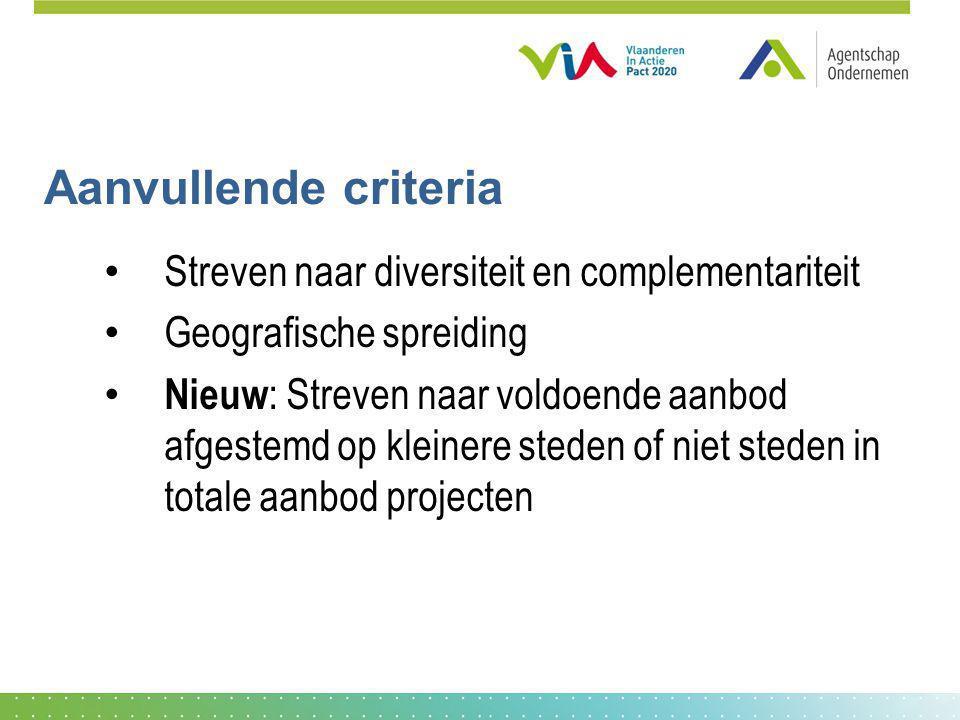 Aanvullende criteria Streven naar diversiteit en complementariteit Geografische spreiding Nieuw : Streven naar voldoende aanbod afgestemd op kleinere