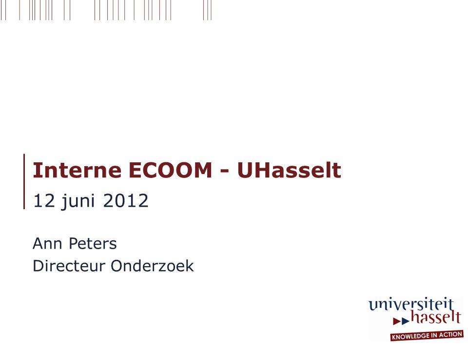 Interne ECOOM - UHasselt 12 juni 2012 Ann Peters Directeur Onderzoek