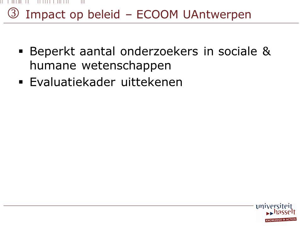 Impact op beleid – ECOOM UAntwerpen  Beperkt aantal onderzoekers in sociale & humane wetenschappen  Evaluatiekader uittekenen