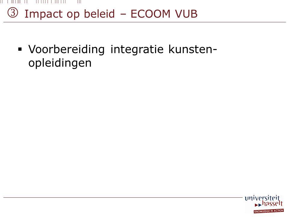 Impact op beleid – ECOOM VUB  Voorbereiding integratie kunsten- opleidingen