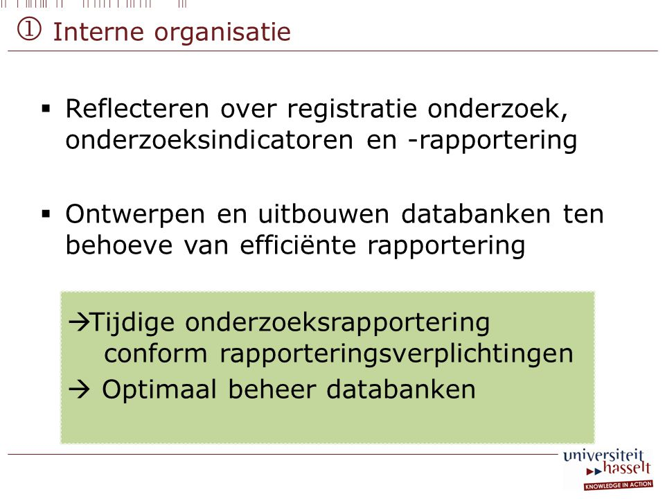  Interne organisatie  Reflecteren over registratie onderzoek, onderzoeksindicatoren en -rapportering  Ontwerpen en uitbouwen databanken ten behoeve