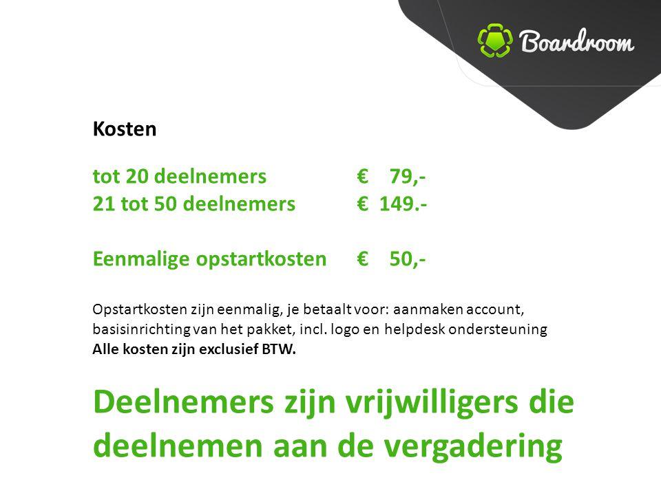Kosten tot 20 deelnemers € 79,- 21 tot 50 deelnemers€ 149.- Eenmalige opstartkosten€ 50,- Opstartkosten zijn eenmalig, je betaalt voor: aanmaken account, basisinrichting van het pakket, incl.