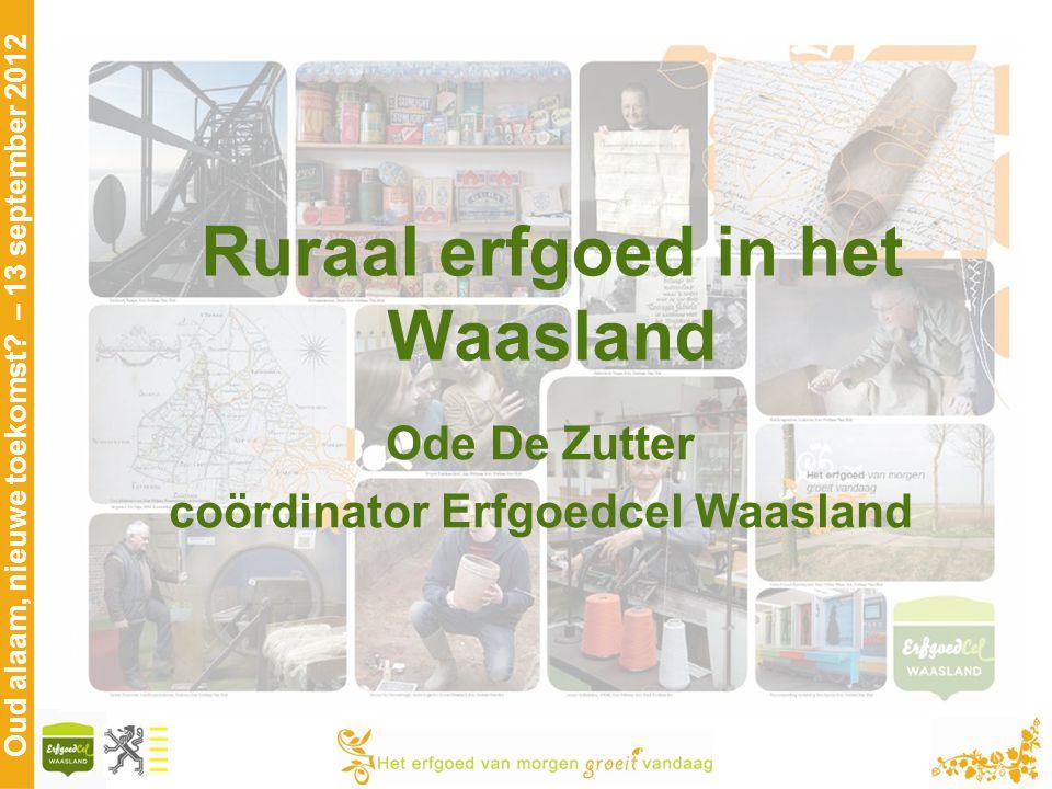 Oud alaam, nieuwe toekomst? – 13 september 2012 Ruraal erfgoed in het Waasland Ode De Zutter coördinator Erfgoedcel Waasland