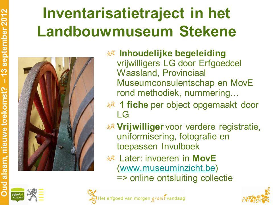 Oud alaam, nieuwe toekomst? – 13 september 2012 Inventarisatietraject in het Landbouwmuseum Stekene Inhoudelijke begeleiding vrijwilligers LG door Erf
