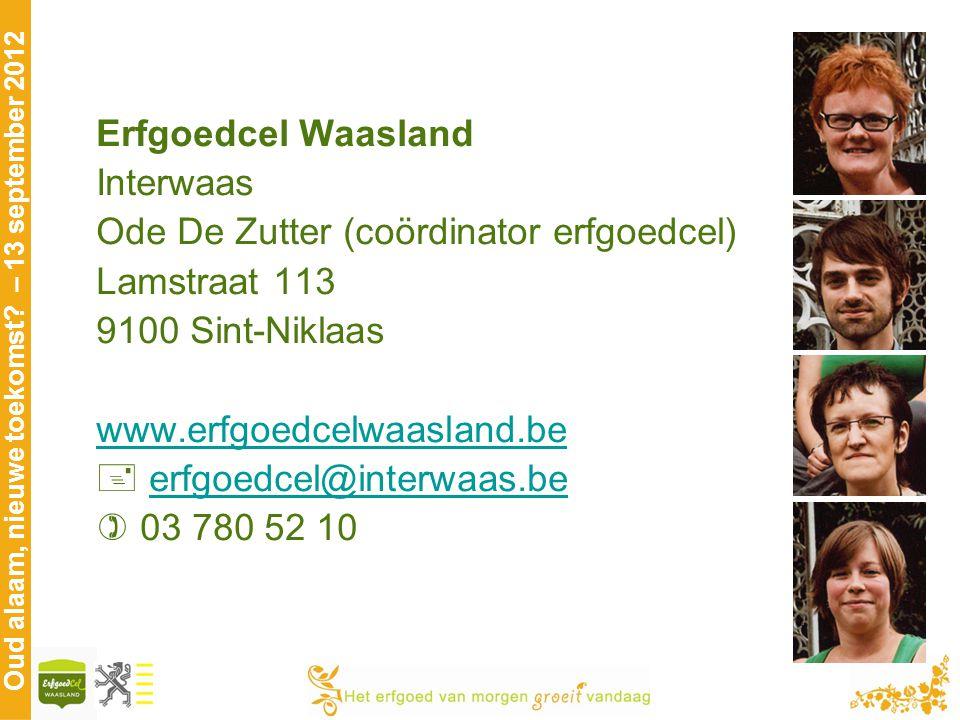 Oud alaam, nieuwe toekomst? – 13 september 2012 Erfgoedcel Waasland Interwaas Ode De Zutter (coördinator erfgoedcel) Lamstraat 113 9100 Sint-Niklaas w
