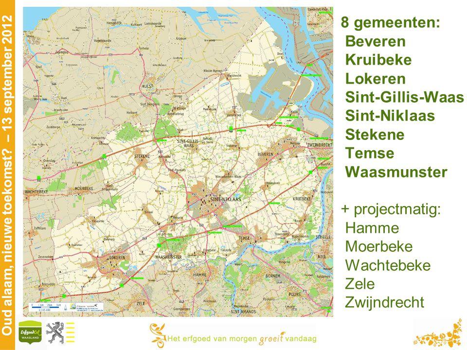 Oud alaam, nieuwe toekomst? – 13 september 2012 8 gemeenten: Beveren Kruibeke Lokeren Sint-Gillis-Waas Sint-Niklaas Stekene Temse Waasmunster + projec