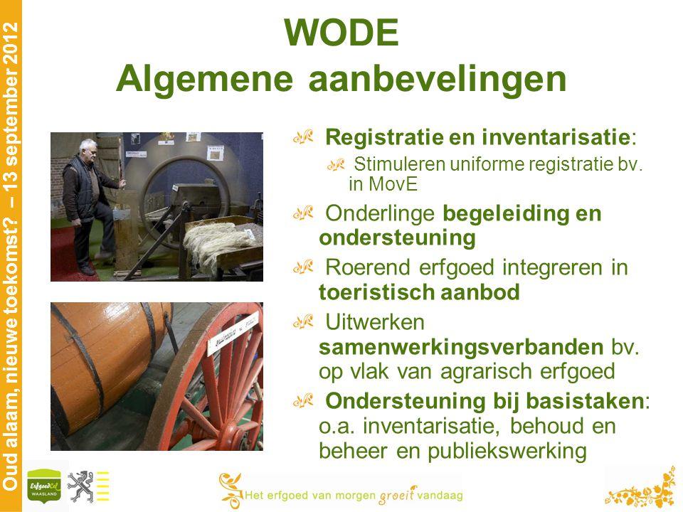 Oud alaam, nieuwe toekomst? – 13 september 2012 WODE Algemene aanbevelingen Registratie en inventarisatie: Stimuleren uniforme registratie bv. in MovE