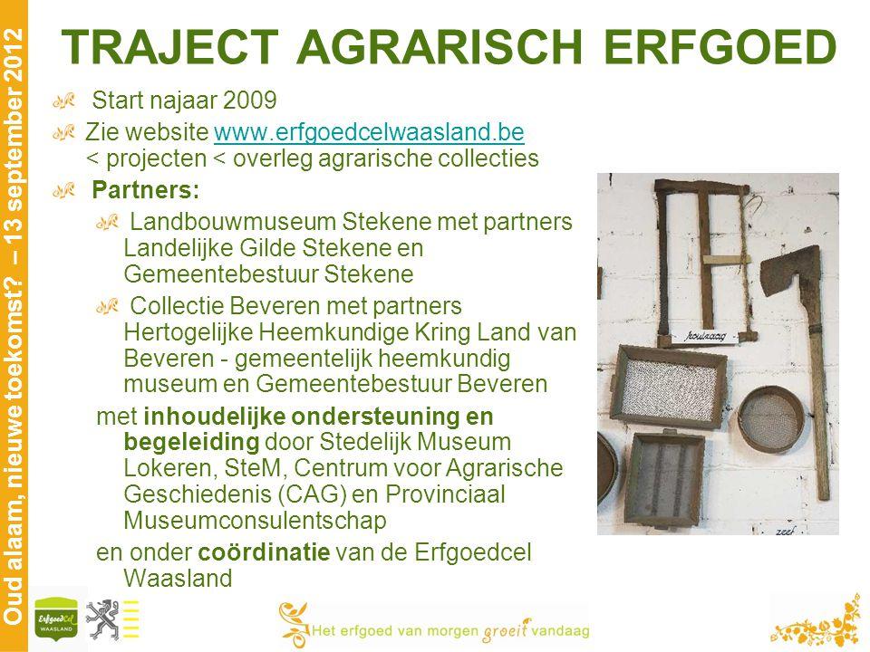 Oud alaam, nieuwe toekomst? – 13 september 2012 TRAJECT AGRARISCH ERFGOED Start najaar 2009 Zie website www.erfgoedcelwaasland.be < projecten < overle