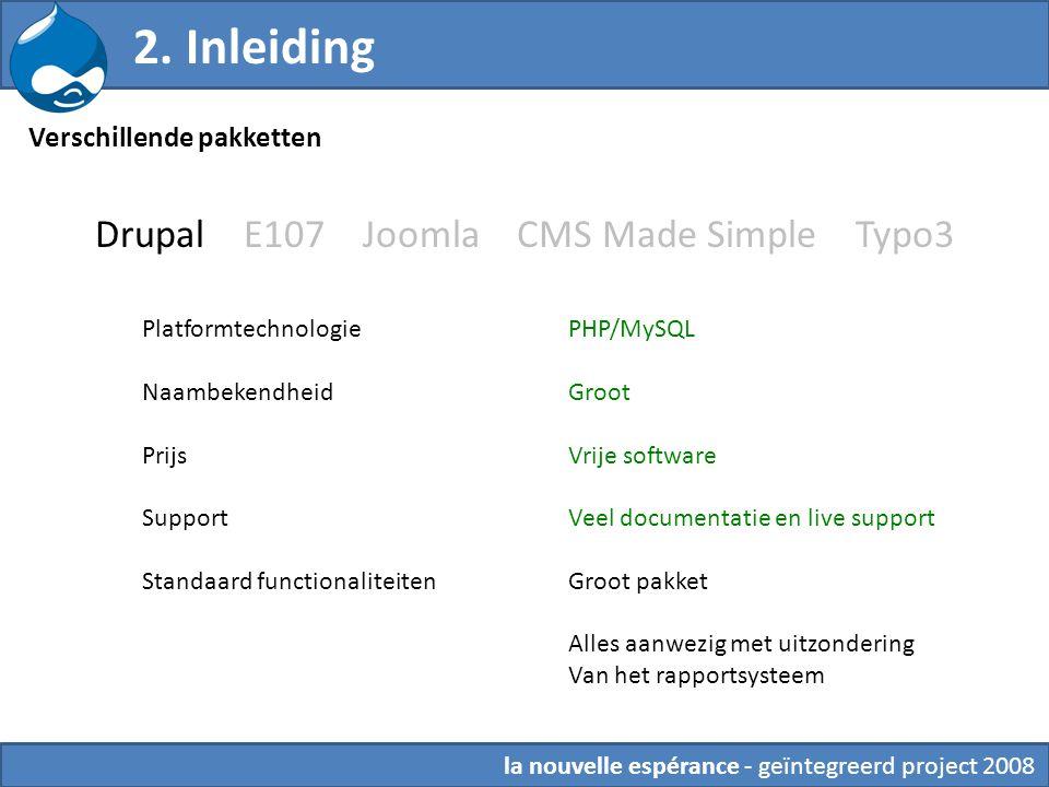 Drupal E107 Joomla CMS Made Simple Typo3 Platformtechnologie Naambekendheid Prijs Support Standaard functionaliteiten PHP/MySQL Groot Vrije software Veel documentatie en live support Groot pakket Alles aanwezig met uitzondering Van het rapportsysteem Verschillende pakketten 2.
