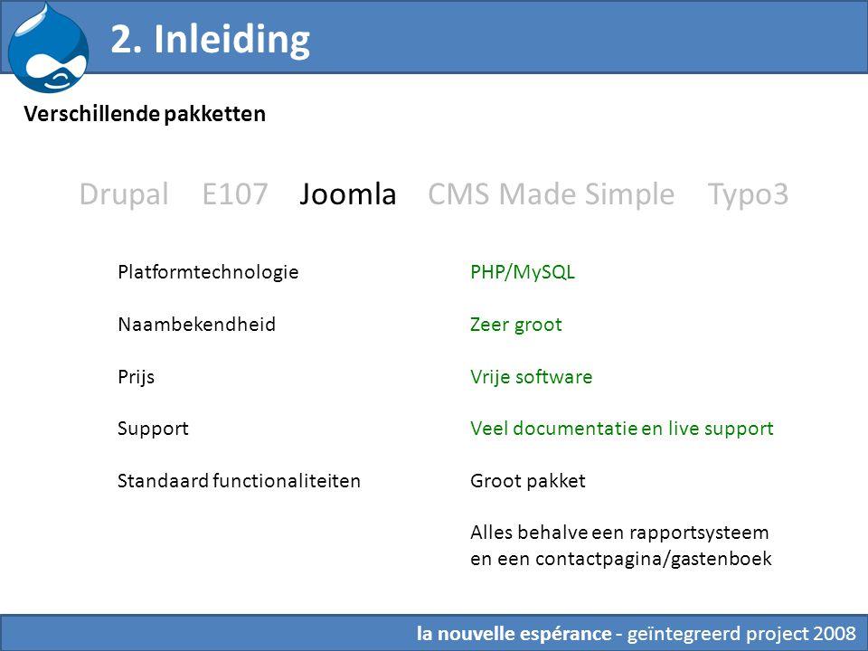 Drupal E107 Joomla CMS Made Simple Typo3 PHP/MySQL Zeer groot Vrije software Veel documentatie en live support Groot pakket Alles behalve een rapportsysteem en een contactpagina/gastenboek Verschillende pakketten 2.
