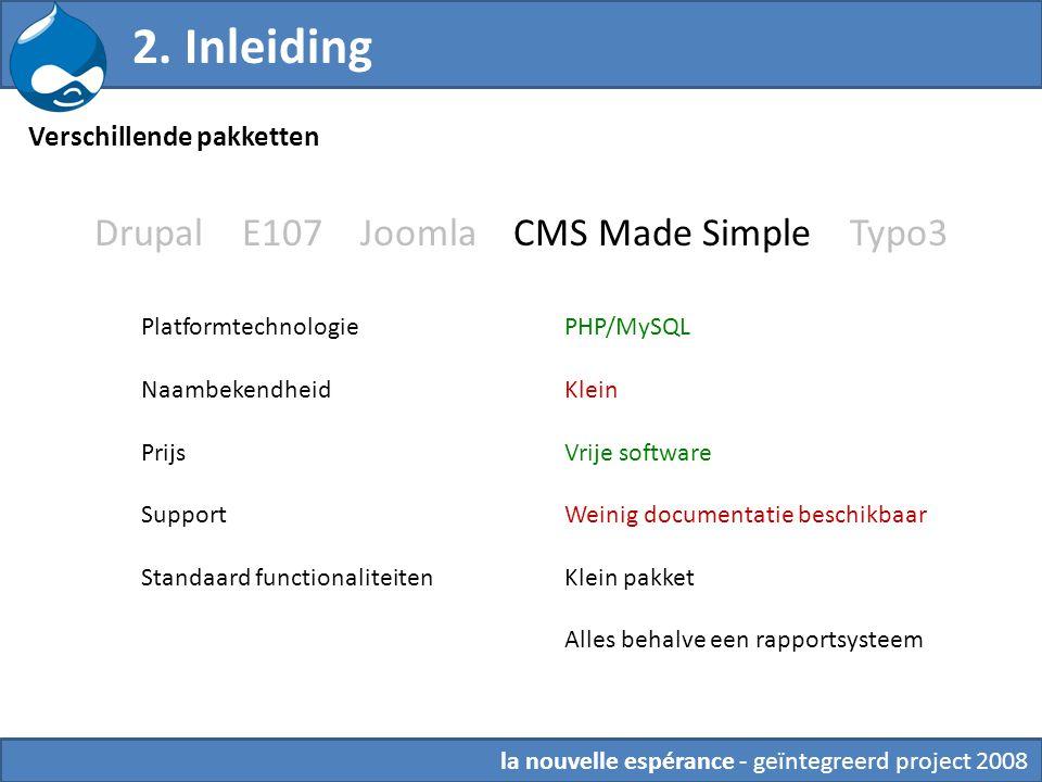 Drupal E107 Joomla CMS Made Simple Typo3 PHP/MySQL Klein Vrije software Weinig documentatie beschikbaar Klein pakket Alles behalve een rapportsysteem 2.