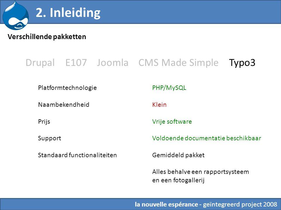 Drupal E107 Joomla CMS Made Simple Typo3 PHP/MySQL Klein Vrije software Voldoende documentatie beschikbaar Gemiddeld pakket Alles behalve een rapportsysteem en een fotogallerij 2.