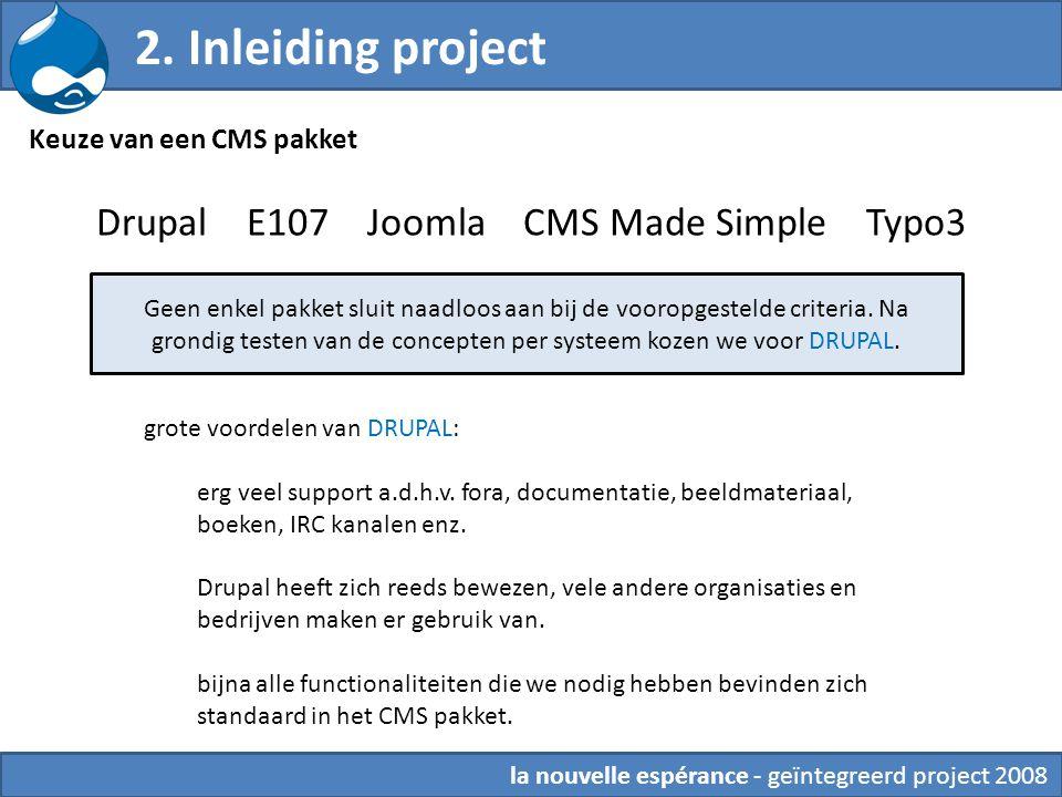 Drupal E107 Joomla CMS Made Simple Typo3 Geen enkel pakket sluit naadloos aan bij de vooropgestelde criteria.